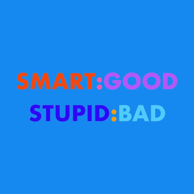 Smart:Good, Stupid:Bad Men's T-Shirt by Dave Calver's Shop