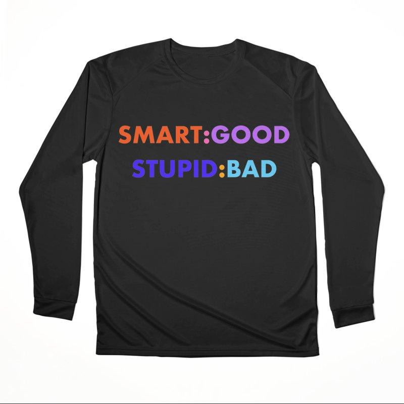 Smart:Good, Stupid:Bad Men's Longsleeve T-Shirt by Dave Calver's Shop