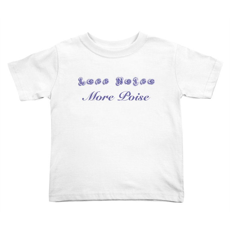 Less Noise, More Poise Kids Toddler T-Shirt by Dave Calver's Shop