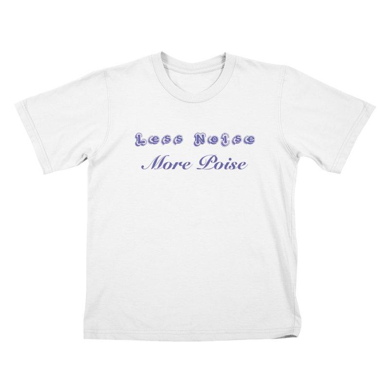 Less Noise, More Poise Kids T-Shirt by Dave Calver's Shop