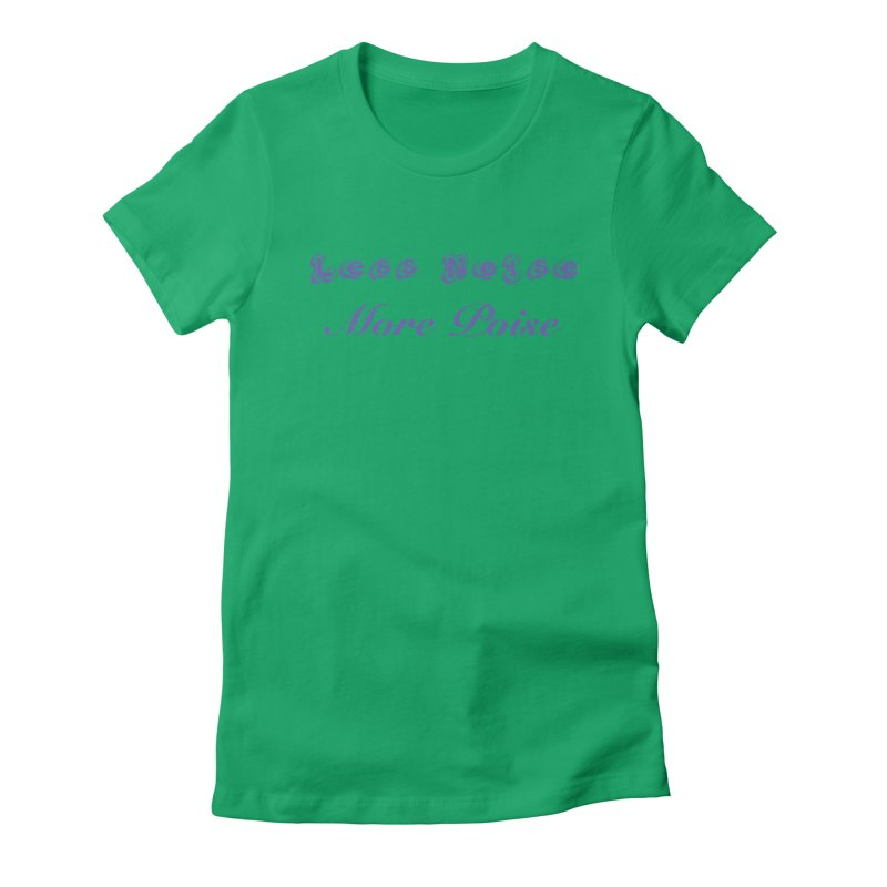 Less Noise, More Poise Women's Fitted T-Shirt by Dave Calver's Shop