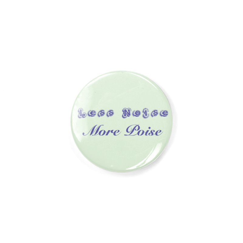 Less Noise, More Poise Accessories Button by Dave Calver's Shop