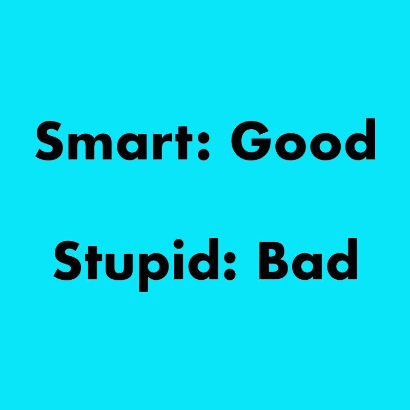 Smart:Good, Stupid:Bad Women's Scoop Neck by Dave Calver's Shop