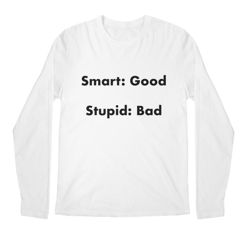 Smart:Good, Stupid:Bad Men's Regular Longsleeve T-Shirt by Dave Calver's Shop