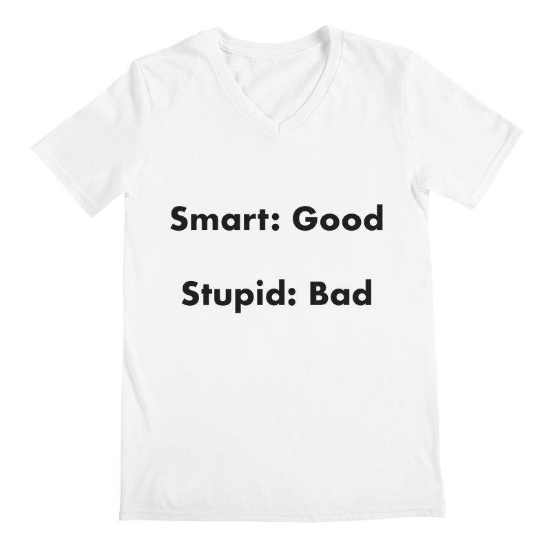 Smart:Good, Stupid:Bad Men's Regular V-Neck by Dave Calver's Shop