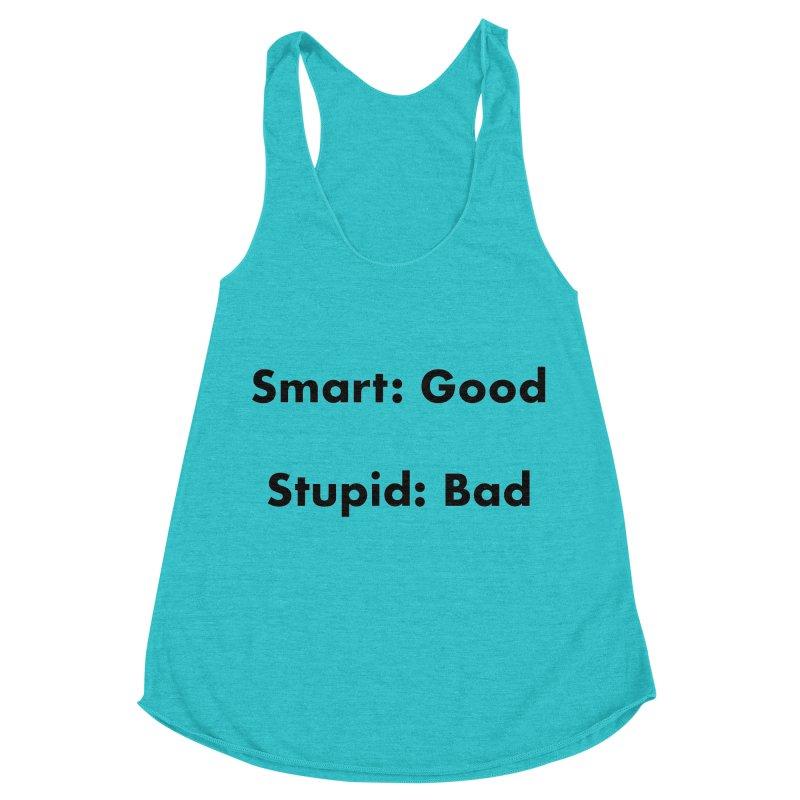 Smart:Good, Stupid:Bad Women's Racerback Triblend Tank by Dave Calver's Shop