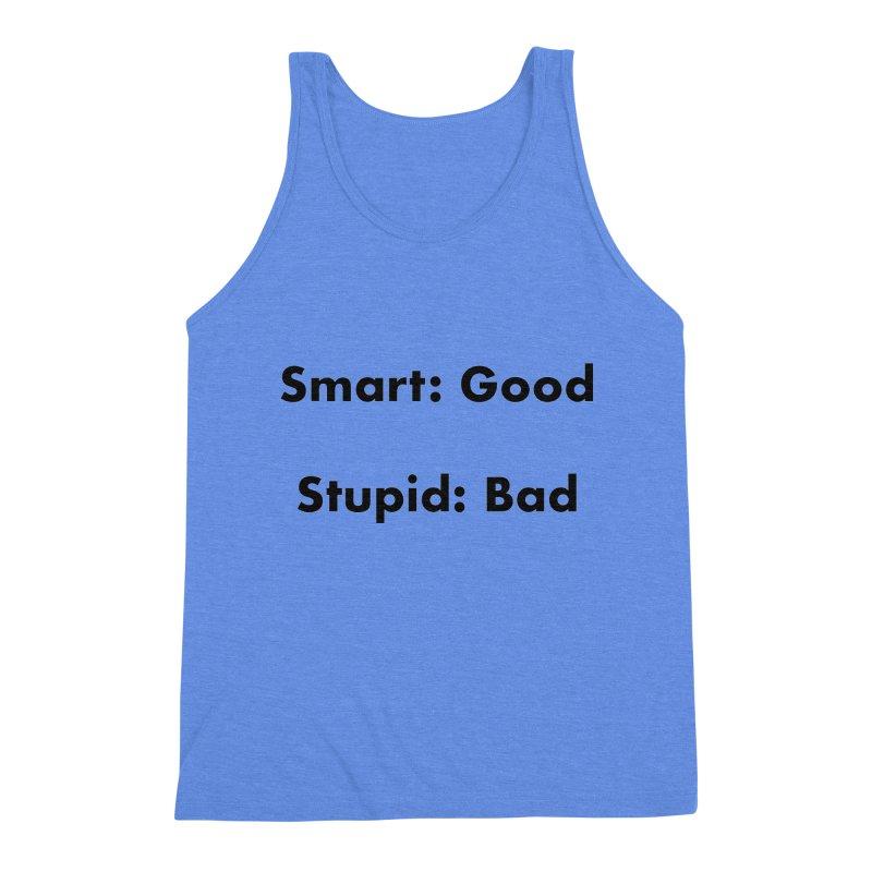 Smart:Good, Stupid:Bad Men's Triblend Tank by Dave Calver's Shop