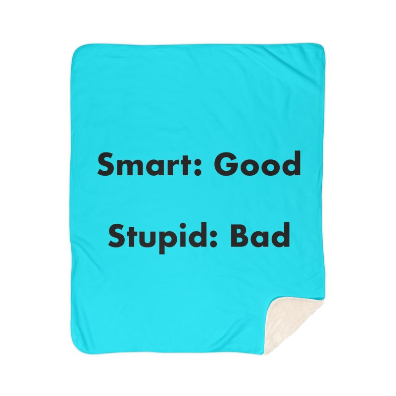 Smart:Good, Stupid:Bad Home Sherpa Blanket Blanket by Dave Calver's Shop