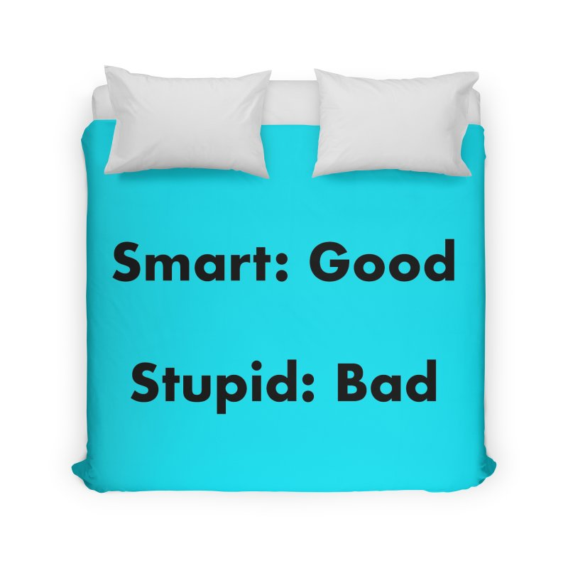 Smart:Good, Stupid:Bad Home Duvet by Dave Calver's Shop