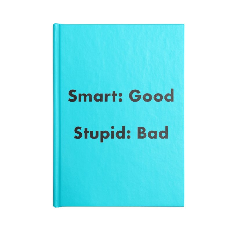 Smart:Good, Stupid:Bad Accessories Lined Journal Notebook by Dave Calver's Shop