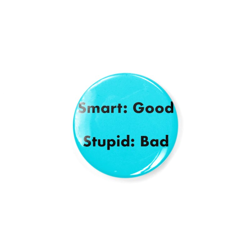 Smart:Good, Stupid:Bad Accessories Button by Dave Calver's Shop