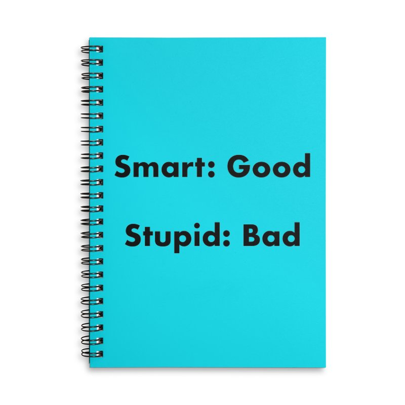 Smart:Good, Stupid:Bad Accessories Lined Spiral Notebook by Dave Calver's Shop