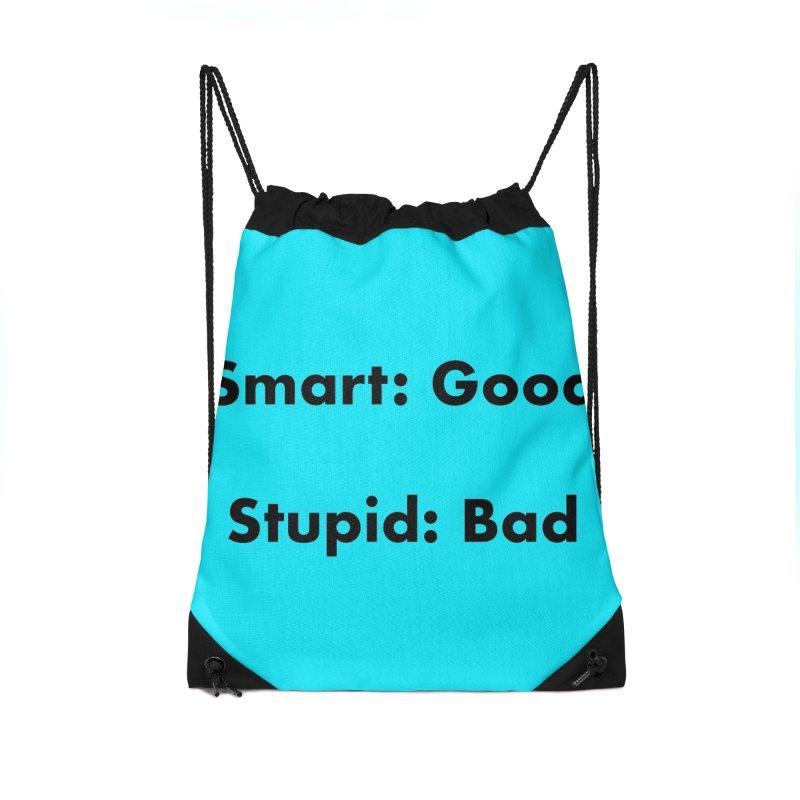 Smart:Good, Stupid:Bad Accessories Drawstring Bag Bag by Dave Calver's Shop