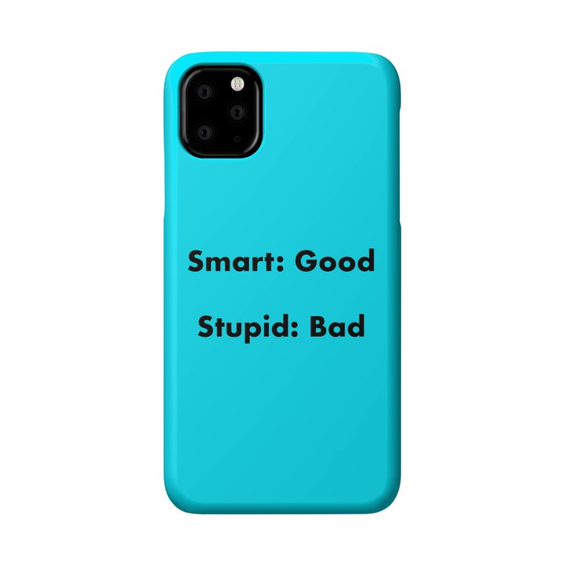 Smart:Good, Stupid:Bad Accessories Phone Case by Dave Calver's Shop