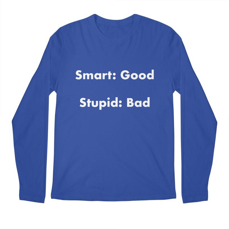 Smart: Good, Stupid: Bad Men's Regular Longsleeve T-Shirt by Dave Calver's Shop