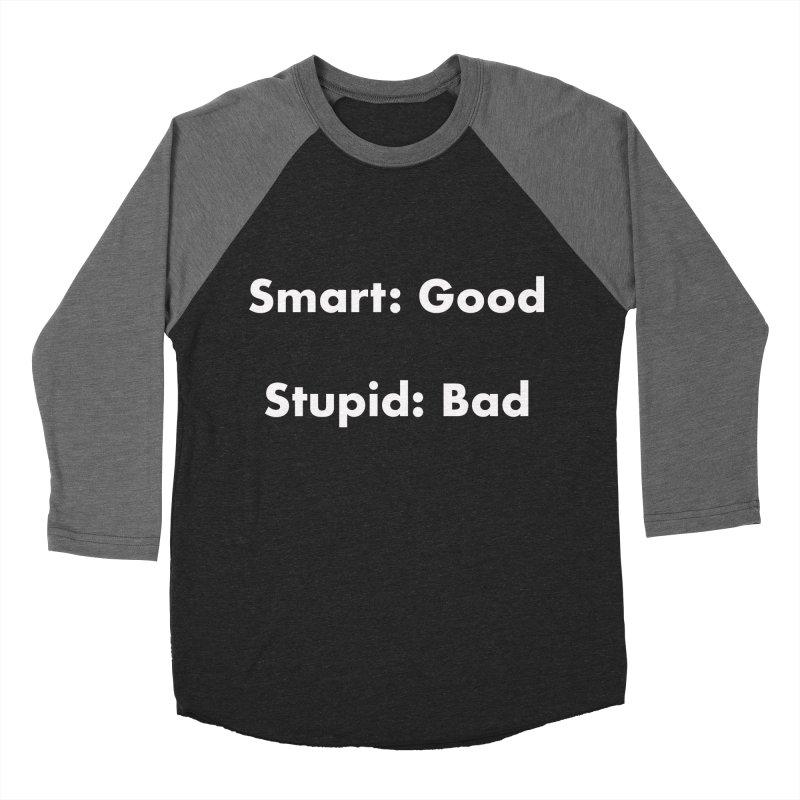 Smart: Good, Stupid: Bad Men's Baseball Triblend Longsleeve T-Shirt by Dave Calver's Shop