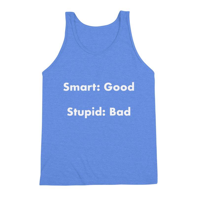 Smart: Good, Stupid: Bad Men's Triblend Tank by Dave Calver's Shop