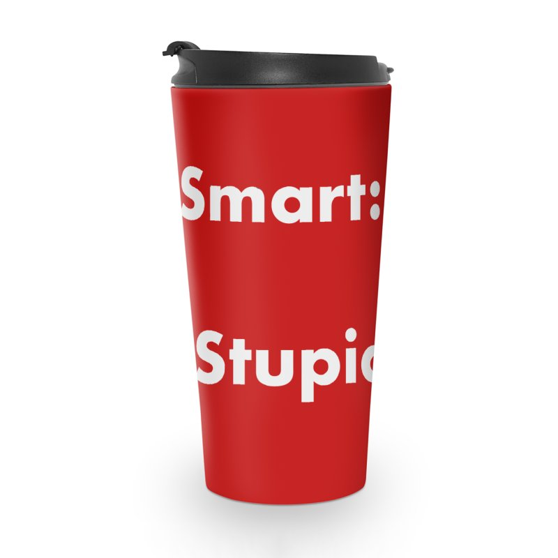Smart: Good, Stupid: Bad Accessories Travel Mug by Dave Calver's Shop