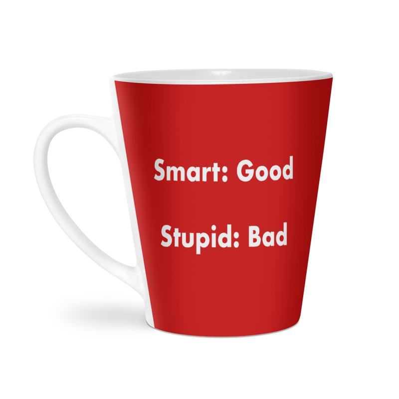 Smart: Good, Stupid: Bad Accessories Latte Mug by Dave Calver's Shop