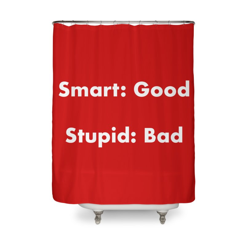 Smart: Good, Stupid: Bad Home Shower Curtain by Dave Calver's Shop