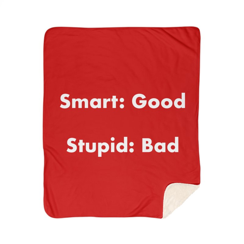 Smart: Good, Stupid: Bad Home Sherpa Blanket Blanket by Dave Calver's Shop