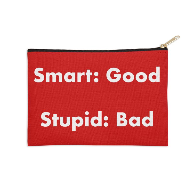 Smart: Good, Stupid: Bad Accessories Zip Pouch by Dave Calver's Shop