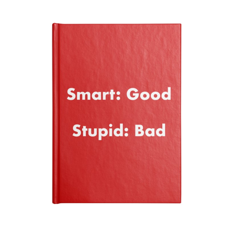 Smart: Good, Stupid: Bad Accessories Blank Journal Notebook by Dave Calver's Shop