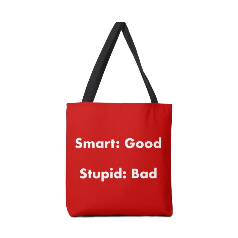 Smart: Good, Stupid: Bad Accessories Tote Bag Bag by Dave Calver's Shop