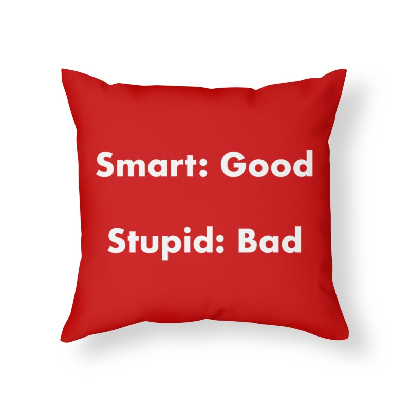 Smart: Good, Stupid: Bad Home Throw Pillow by Dave Calver's Shop