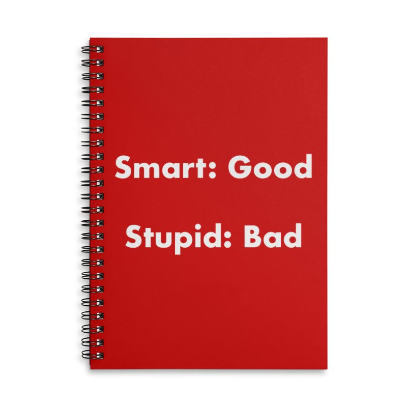 Smart: Good, Stupid: Bad Accessories Lined Spiral Notebook by Dave Calver's Shop