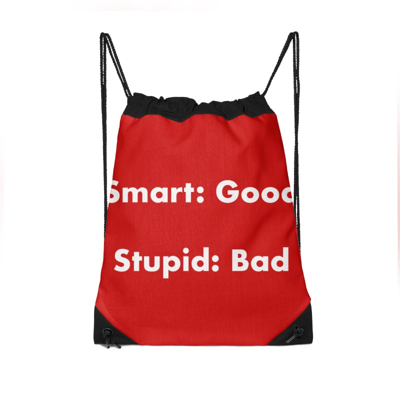 Smart: Good, Stupid: Bad Accessories Drawstring Bag Bag by Dave Calver's Shop