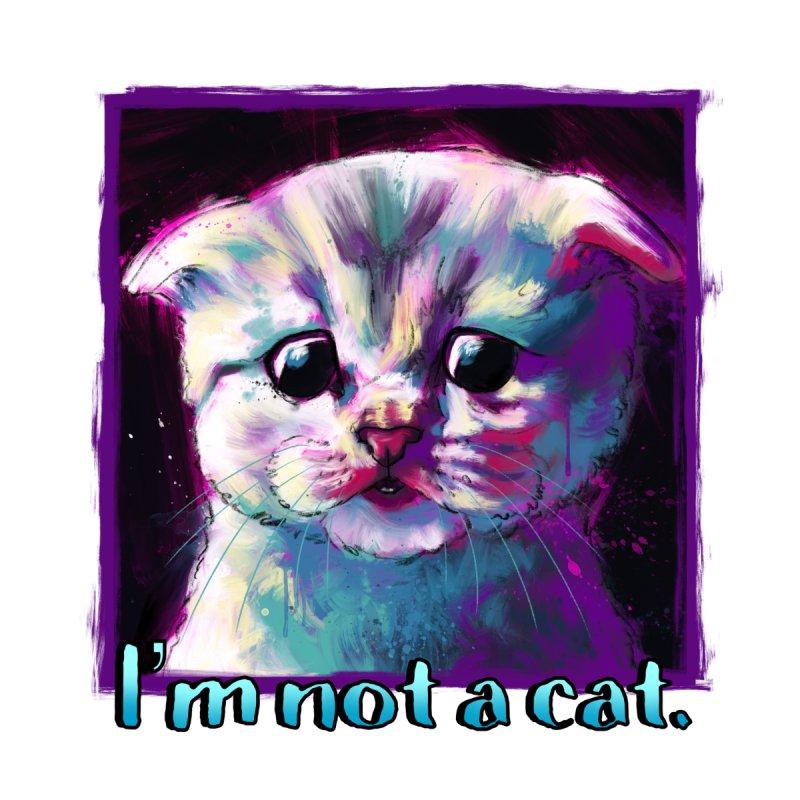 I'm Not A Cat   by Dawgpainter's Artist Shop