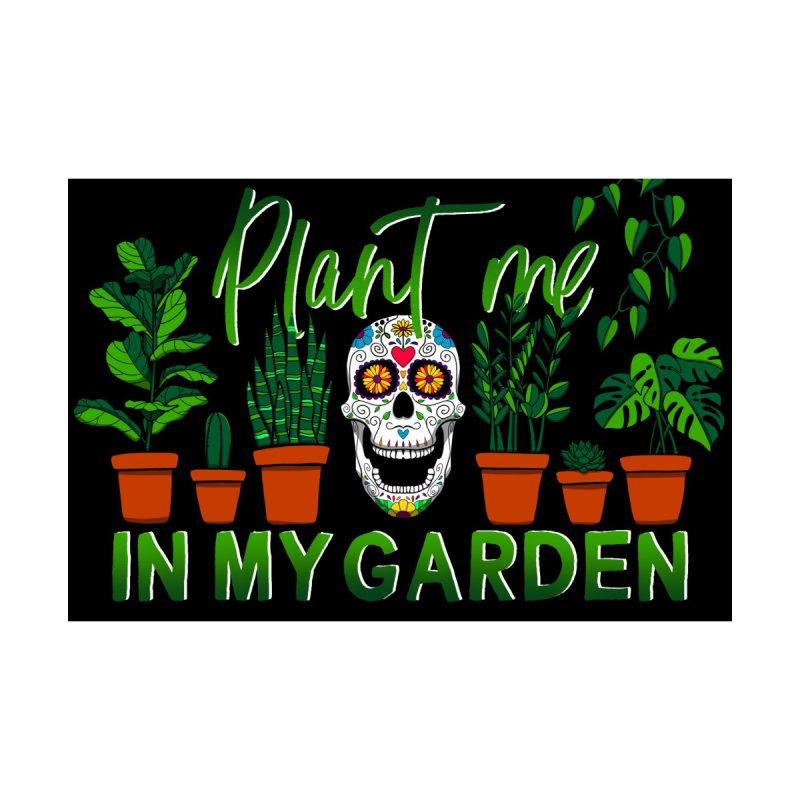 Plant Me in My Garden Prints and Pillows Fine Art Print by Dawgpainter's Artist Shop