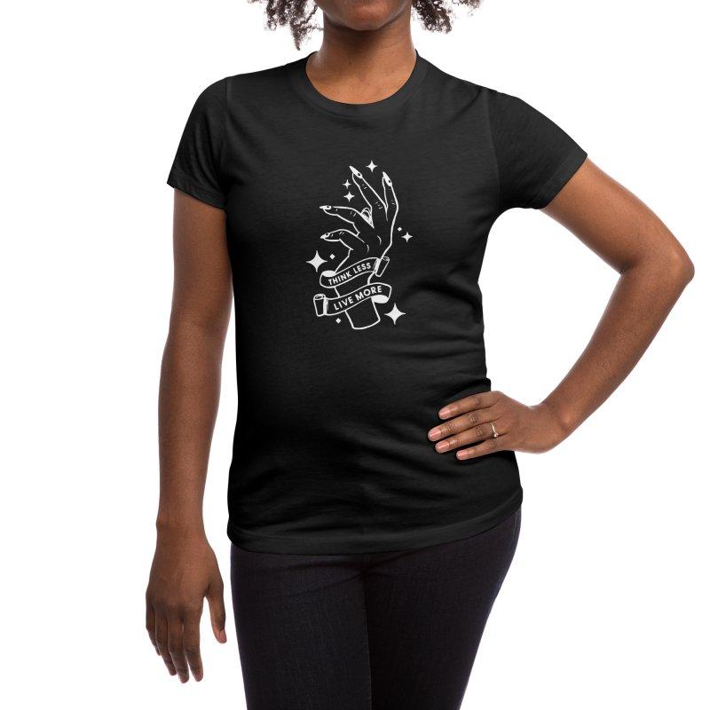 THINK LESS LIVE MORE Women's T-Shirt by Deelkayy's Artist Shop