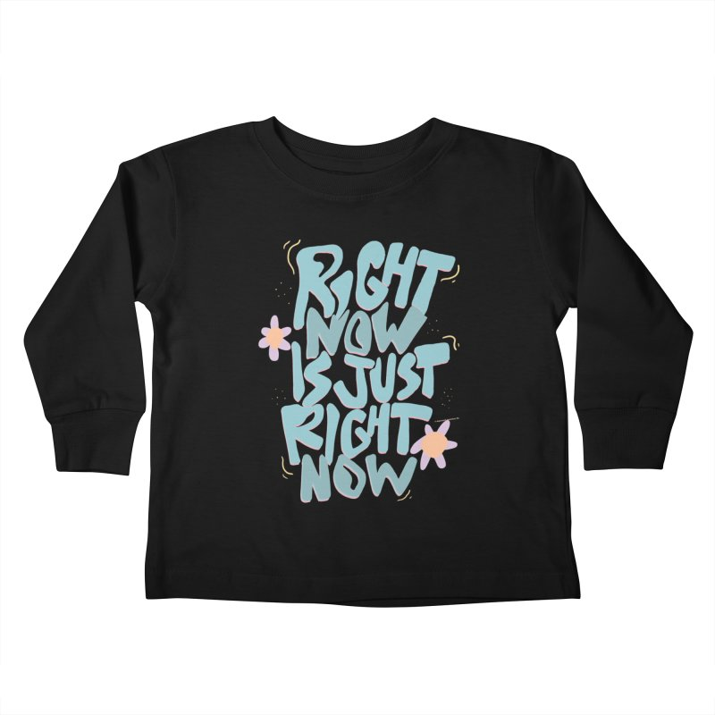 Right Now Is Just Right Now© Kids Toddler Longsleeve T-Shirt by Depressed Monsters
