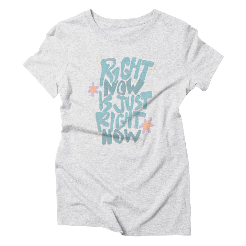 Right Now Is Just Right Now© Women's T-Shirt by Depressed Monsters