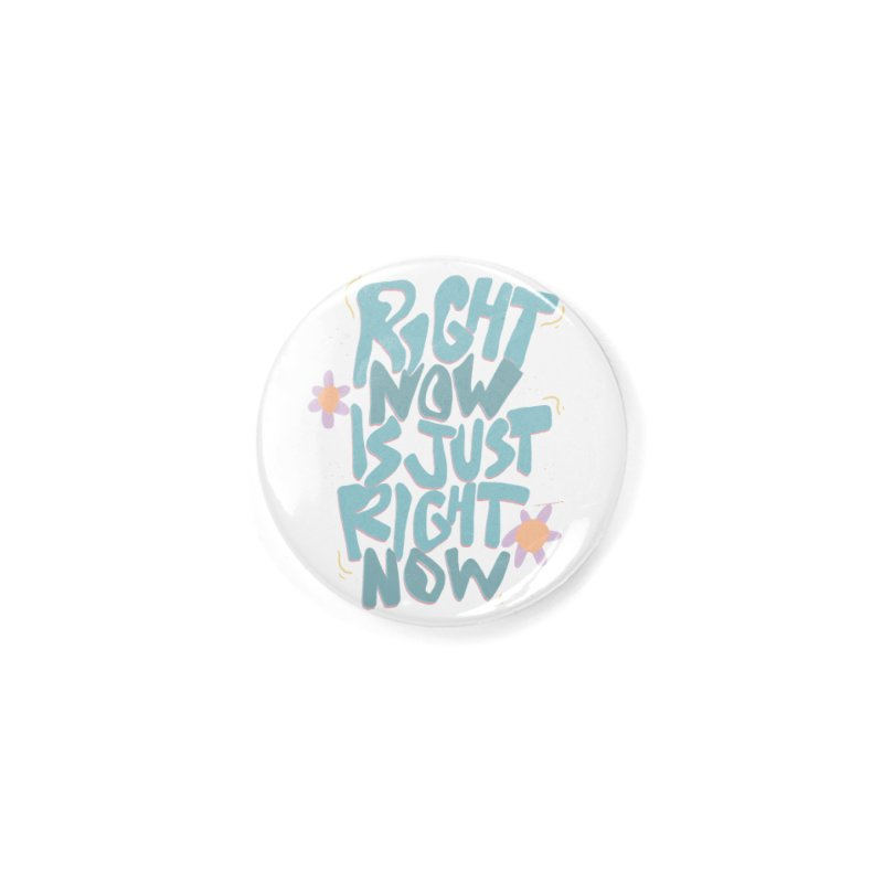 Right Now Is Just Right Now© Accessories Button by Depressed Monsters