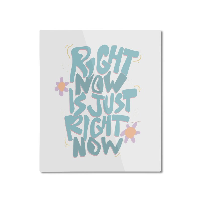Right Now Is Just Right Now© Home Mounted Aluminum Print by Depressed Monsters