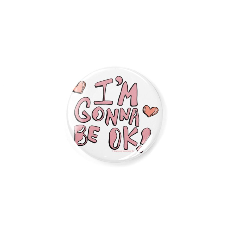 I'm Gonna Be Ok! © Accessories Button by Depressed Monsters
