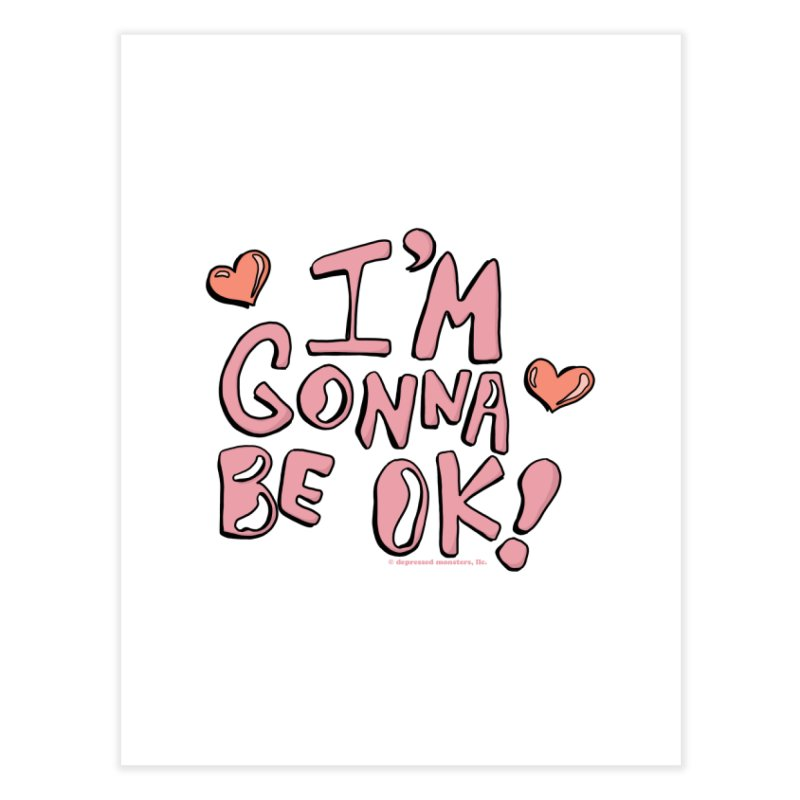 I'm Gonna Be Ok! © Home Fine Art Print by Depressed Monsters