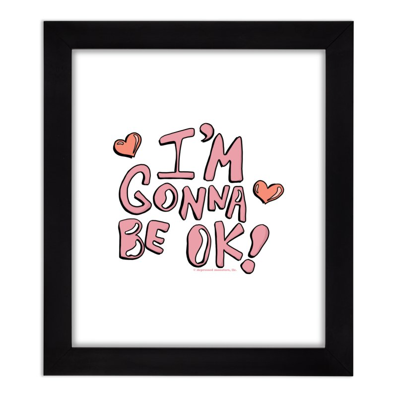I'm Gonna Be Ok! © Home Framed Fine Art Print by Depressed Monsters