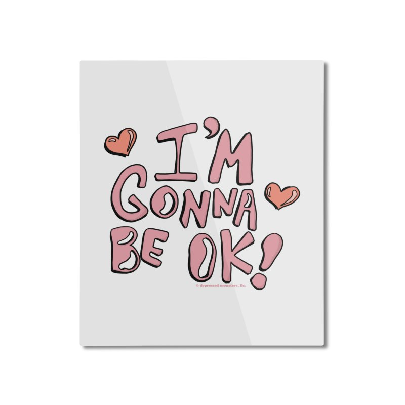 I'm Gonna Be Ok! © Home Mounted Aluminum Print by Depressed Monsters