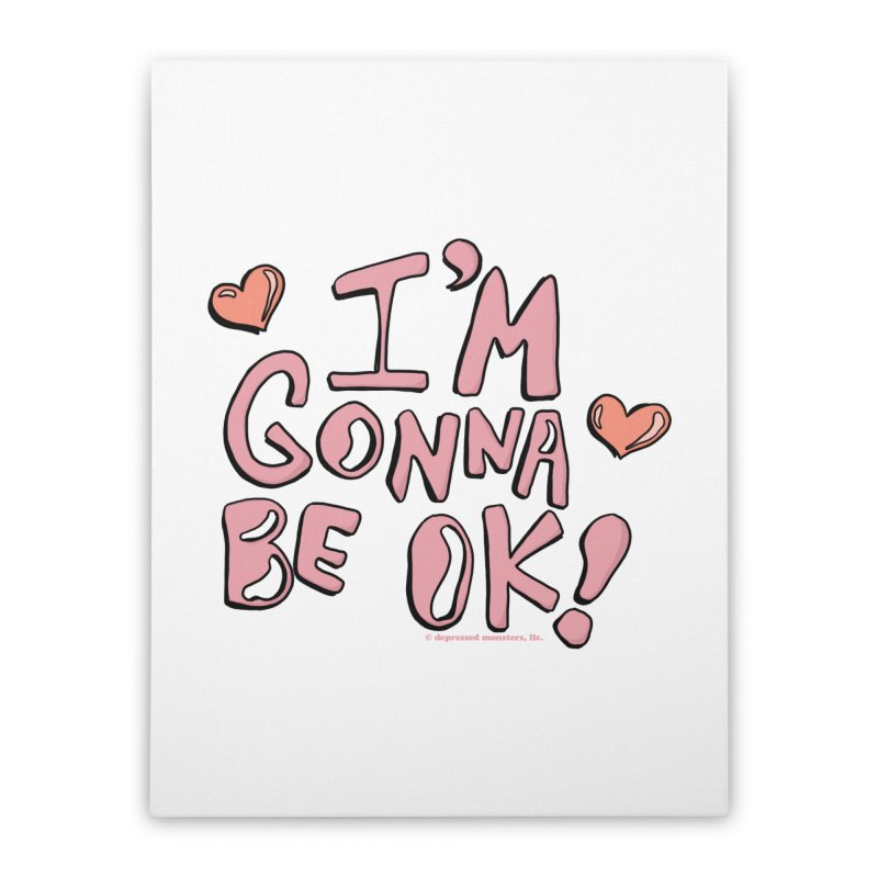 I'm Gonna Be Ok! © Home Stretched Canvas by Depressed Monsters