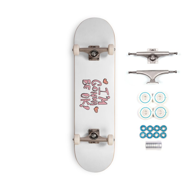I'm Gonna Be Ok! © Accessories Skateboard by Depressed Monsters