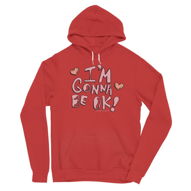 I'm Gonna Be Ok! © Women's Pullover Hoody by Depressed Monsters