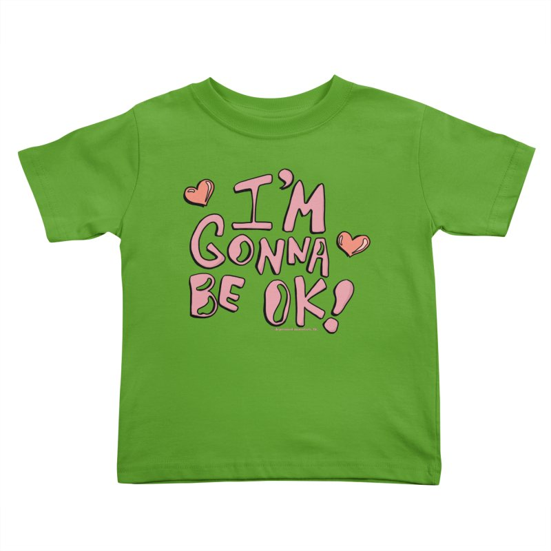 I'm Gonna Be Ok! © Kids Toddler T-Shirt by Depressed Monsters