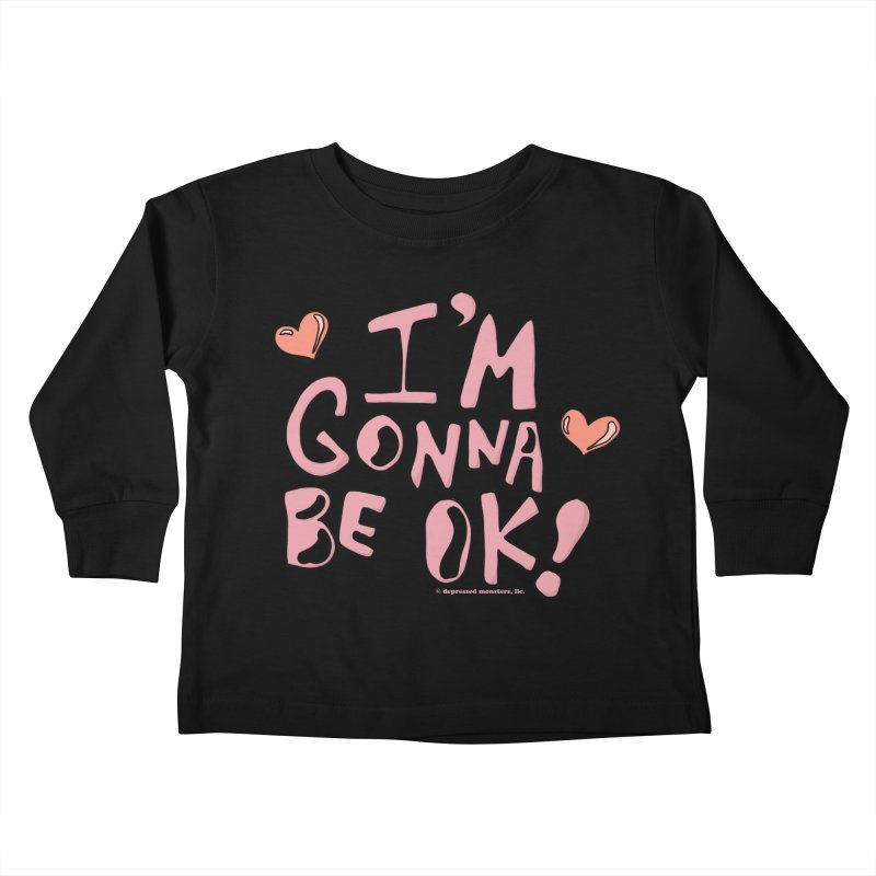 I'm Gonna Be Ok! © Kids Toddler Longsleeve T-Shirt by Depressed Monsters