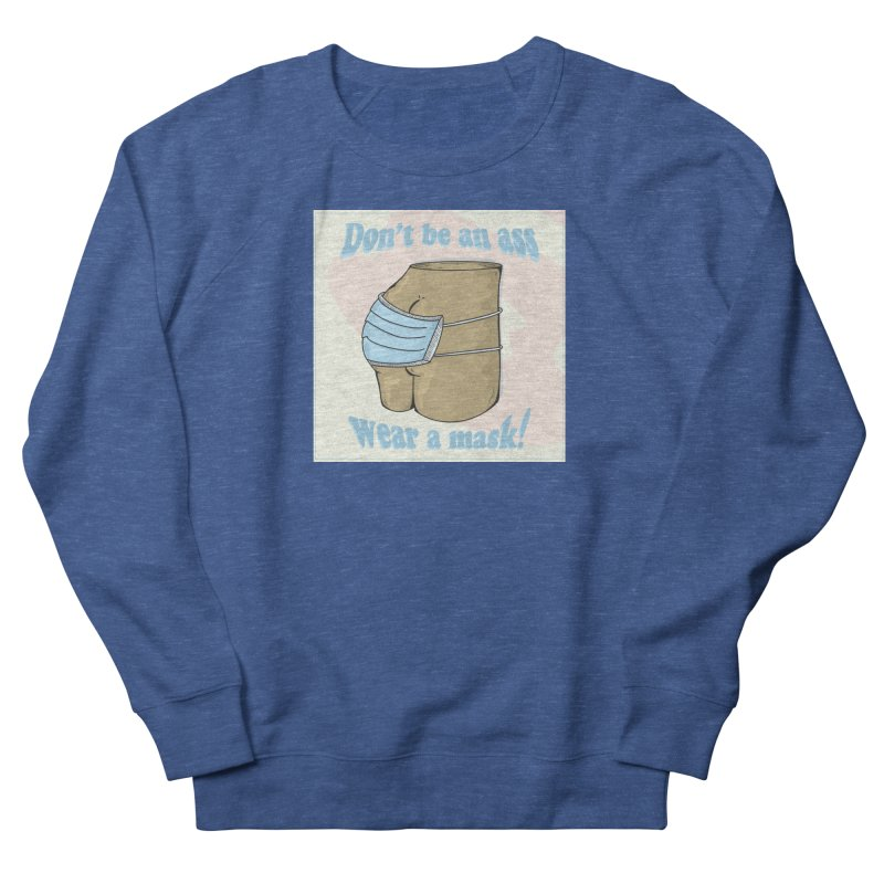 Don't Be An Ass, Wear a Mask Men's Sweatshirt by Depressed Monsters