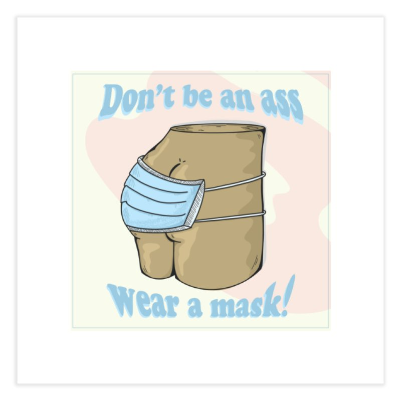 Don't Be An Ass, Wear a Mask Home Fine Art Print by Depressed Monsters