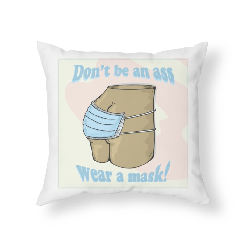 Don't Be An Ass, Wear a Mask Home Throw Pillow by Depressed Monsters